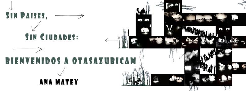 2008 – 10. Sin Países, Sin Ciudades: Bienvenido a Otasazubicam